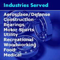 Industrys Served, Aerospace, Defense, Construction, Bearings, Motor Sports, Utility, Recreational, Woodworking, Food, Medical